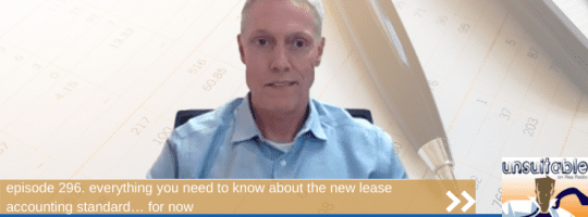 Episode 296: Everything You Need to Know About the New Lease Accounting Standard… For Now