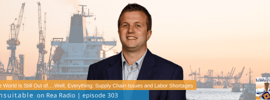 Episode 303: The World Is Still Out of….Well, Everything – Supply Chain Issues and Labor Shortages